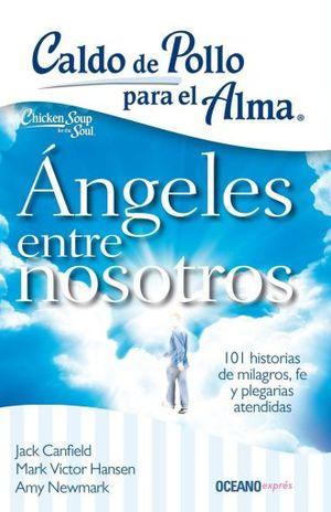 CALDO DE POLLO PARA EL ALMA. ANGELES ENTRE NOSOTROS
