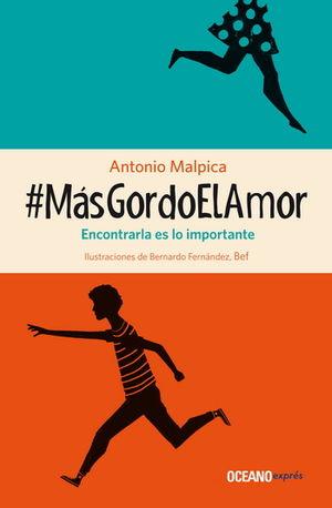 # MAS GORDO EL AMOR. ENCONTRARLA ES LO IMPORTANTE