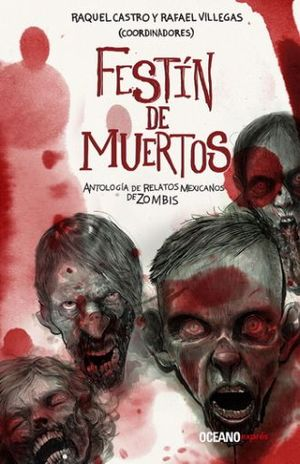 FESTIN DE MUERTOS. ANTOLOGIA DE RELATOS MEXICANOS DE ZOMBIS