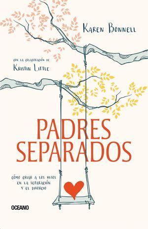 PADRES SEPARADOS. COMO CRIAR A LOS HIJOS EN LA SEPARACION Y EL DIVORCIO