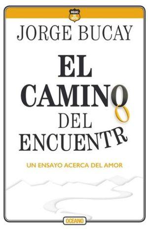 CAMINO DEL ENCUENTRO, EL. UN ENSAYO ACERCA DEL AMOR / 4 ED.