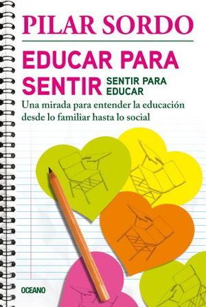 EDUCAR PARA SENTIR SENTIR PARA EDUCAR. UNA MIRADA PARA ENTENDER LA EDUCACION DESDE LO FAMILIAR HASTA LO SOCIAL