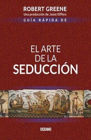 GUIA RAPIDA DE EL ARTE DE LA SEDUCCION / 2 ED.