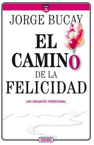 CAMINO DE LA FELICIDAD. UN DESAFIO PERSONAL, EL / 4 ED.