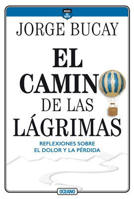 CAMINO DE LAS LAGRIMAS, EL. REFLEXIONES SOBRE EL DOLOR Y LA PERDIDA / 5 ED.