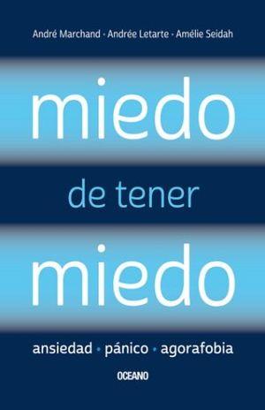 MIEDO DE TENER MIEDO. ANSIEDAD, PANICO, AGORAFOBIA.
