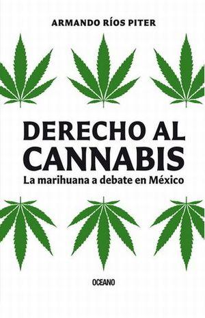 DERECHO AL CANNABIS. LA MARIHUANA A DEBATE EN MEXICO