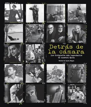 DETRAS DE LA CAMARA. LOS FOTOGRAFOS MAS LEGENDARIOS DE NUESTRA EPOCA / PD.