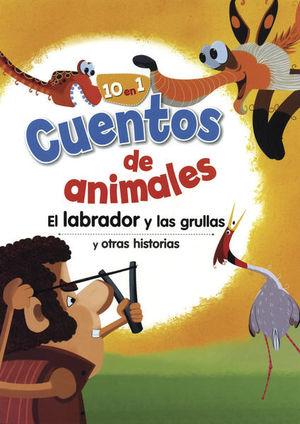 CUENTOS DE ANIMALES. EL LABRADOR Y LAS GRULLAS Y OTRAS HISTORIAS