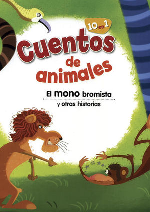 CUENTOS DE ANIMALES. EL MONO BROMISTA Y OTRAS HISTORIAS