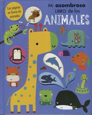 MI ASOMBROSO LIBRO DE LOS ANIMALES / PD.