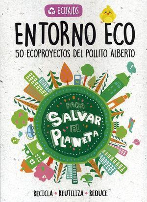 Entorno ECO. 50 Ecoproyectos del pollito Alberto / pd.