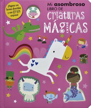 Mi asombroso libro de criaturas mágicas / pd.