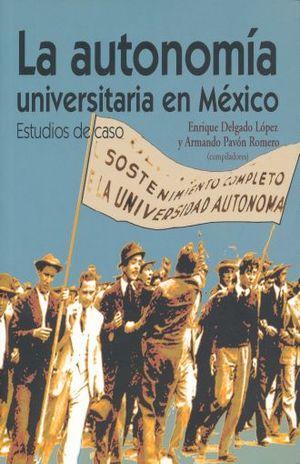 AUTONOMIA UNIVERSITARIA EN MEXICO, LA. ESTUDIOS DE CASO