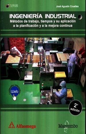 INGENIERIA INDUSTRIAL. METODOS DE TRABAJO TIEMPOS Y SU APLICACION A LA PLANIFICACION Y A LA MEJORA CONTINUA
