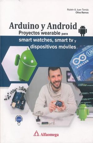 ARDUINOY ANDROID. PROYECTOS WEARABLE PARA SMART WATCHES, SMART TV Y DISPOSITIVOS MOVILES