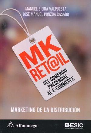 MK RET@IL DEL COMERCIO PRESENCIAL AL E COMMERCE. MARKETING DE LA DISTRIBUCION