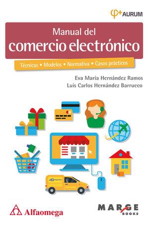 Manual del comercio electrónico. Técnicas, modelos, normativa, casos prácticos