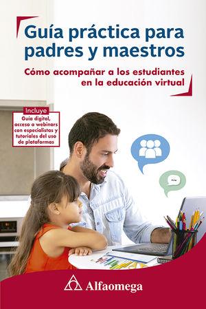 Guía practica para padres y maestros. Cómo acompañar a los estudiantes en la educación virtual
