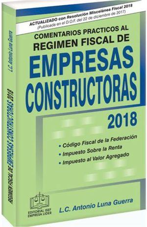 COMENTARIOS PRACTICOS AL REGIMEN FISCAL DE EMPRESAS CONSTRUCTORAS 2018 / 10 ED. (LINEA ECONOMICA)