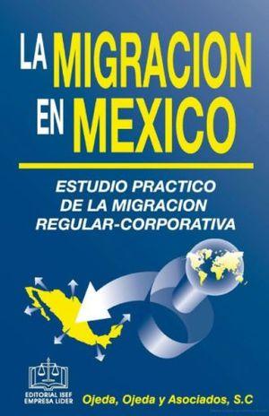 MIGRACION EN MEXICO, LA. ESTUDIO PRACTICO DE LA MIGRACION REGULAR CORPORATIVA