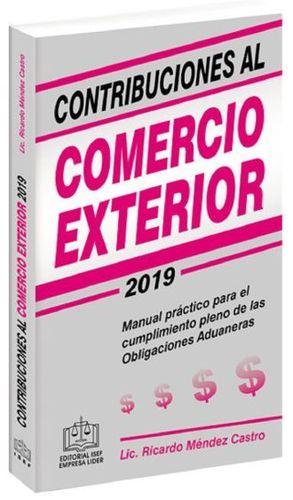 CONTRIBUCIONES AL COMERCIO EXTERIOR 2019. MANUAL PRACTICO PARA EL CUMPLIMIENTO PLENO DE LAS OBLIGACIONES ADUANERAS / 6 VED.