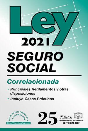 Ley del Seguro Social Correlacionada 2021 / 25 ed. (Económica)
