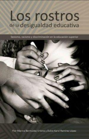 ROSTROS DE LA DESIGUALDAD EDUCATIVA, LOS. SEXISMO RACISMO Y DISCRIMINACION EN LA EDUCACION SUPERIOR