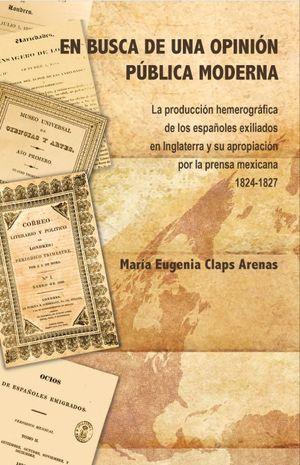 En  busca de una opinión pública moderna. La producción hemerográfica de los españoles exiliados en Inglaterra y su apropiación por la prensa mexicana 1824-1827