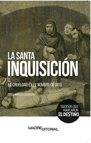 La Santa Inquisición. La crueldad en el nombre de Dios