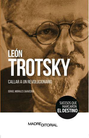 León Trotsky. Callar a un revolucionario