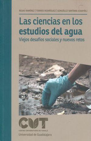 CIENCIAS EN LOS ESTUDIOS DEL AGUA, LAS. VIEJOS DESAFIOS SOCIALES Y NUEVOS RETOS.