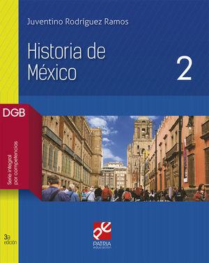 HISTORIA DE MEXICO 2. BACHILLERATO. DGB SERIE INTEGRAL POR COMPETENCIAS / 3 ED.