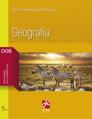 GEOGRAFIA. BACHILLERATO. DGB SERIE INTEGRAL POR COMPETENCIAS / 4 ED.