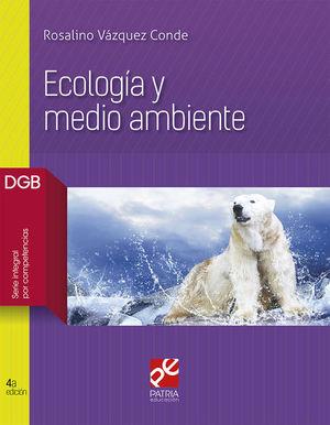ECOLOGIA Y MEDIO AMBIENTE. BACHILLERATO. DGB SERIE INTEGRAL POR COMPETENCIAS / 4 ED.