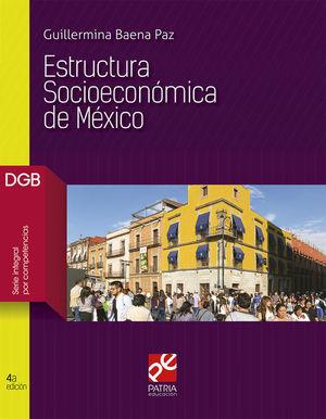 ESTRUCTURA SOCIOECONOMICA DE MEXICO. BACHILLERATO. DGB SERIE INTEGRAL POR COMPETENCIAS / 4 ED.