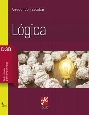 LOGICA. BACHILLERATO. DGB SERIE INTEGRAL POR COMPETENCIAS / 2 ED.