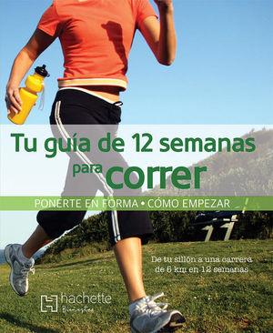 TU GUIA DE 12 SEMANAS PARA CORRER / PD.