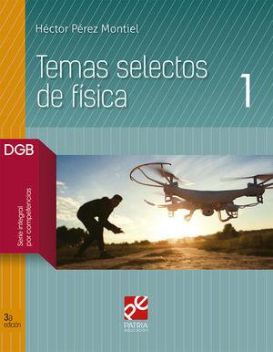 TEMAS SELECTOS DE FISICA 1. BACHILLERATO. DGB SERIE INTEGRAL POR COMPETENCIAS / 3 ED.