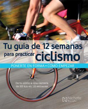 TU GUIA DE 12 SEMANAS PARA PRACTICAR CICLISMO / PD.