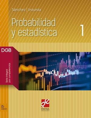 PROBABILIDAD Y ESTADISTICA 1. BACHILLERATO. DGB SERIE INTEGRAL POR COMPETENCIAS / 2 ED.