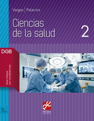 CIENCIAS DE LA SALUD 2. BACHILLERATO. DGB SERIE INTEGRAL POR COMPETENCIAS / 3 ED.
