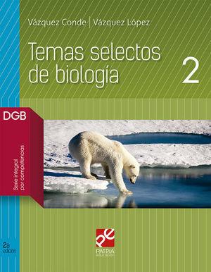 TEMAS SELECTOS DE BIOLOGIA 2. BACHILLERATO. DGB SERIE INTEGRAL POR COMPETENCIAS / 2 ED.