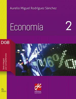 ECONOMIA 2. BACHILLERATO DGB SERIE INTEGRAL POR COMPETENCIAS / 2 ED.
