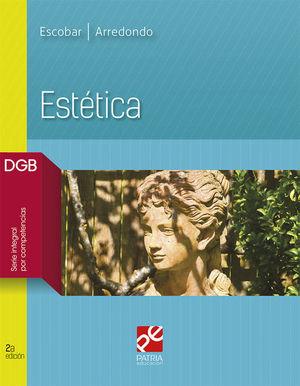 ESTETICA. BACHILLERATO DGB SERIE INTEGRAL POR COMPETENCIAS / 2 ED.