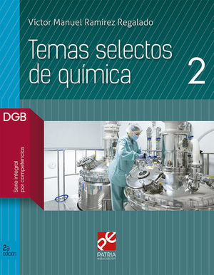 TEMAS SELECTOS DE QUIMICA 2. BACHILLERATO DGB SERIE INTEGRAL POR COMPETENCIAS / 2 ED.