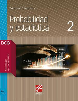 PROBABILIDAD Y ESTADISTICA 2. BACHILLERATO DGB SERIE INTEGRAL POR COMPETENCIAS / 2 ED.