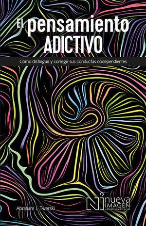 El pensamiento adictivo / 3 ed.
