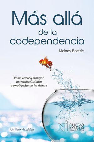 Mas allá de la codependencia / 3 ed.