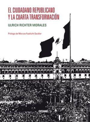 CIUDADANO REPUBLICANO Y LA CUARTA TRANSFORMACION, EL